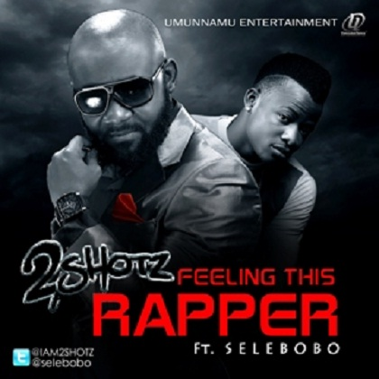 2SHOTZ SELEBOBO FEELING THIS RAPPER