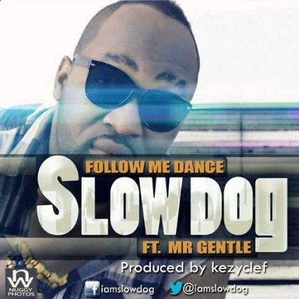 Slowdog Follow Me Dance Mr Gentle Kezyclef